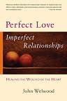 John Welwood Perfect Love, Imperfect Relationships